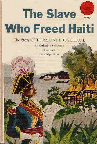 The Slave Who Freed Haiti: The Story of Toussaint Louverture