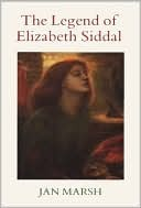 The Legend of Elizabeth Siddal by Jan Marsh