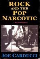 Rock and the Pop Narcotic by Joe Carducci
