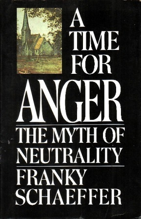 A Time For Anger by Frank Schaeffer