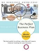The Perfect Business Plan Made Simple: The best guide to writing a plan that will secure financial backing for your bus iness