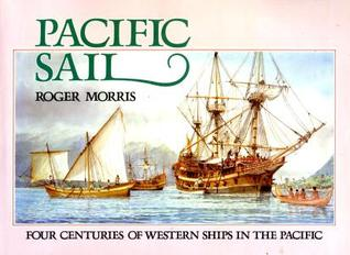 Pacific Sail - Four Centuries of Western Ships in the Pacific