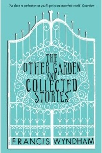 The Other Garden And Collected Stories