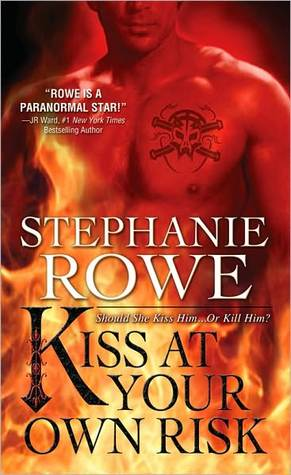Kiss at Your Own Risk by Stephanie Rowe