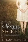 Mother Had a Secret by Tiffany Fletcher