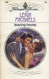 Leaving Home by Leigh Michaels