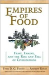 Empires of Food: Feast, Famine, and the Rise and Fall of Civilizations