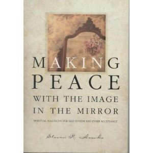 Making Peace with the Image in the Mirror by Steven R. Hawks