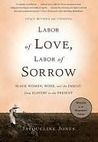 Labor of Love, Labor of Sorrow by Jacqueline A. Jones