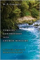 Turning Controversy into Church Ministry by William Campbell