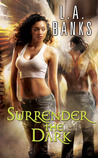 Surrender the Dark by L.A. Banks