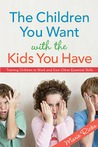 The Children You Want with the Kids You Have