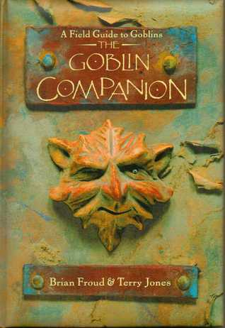 The Goblin Companion: A Field Guide to Goblins