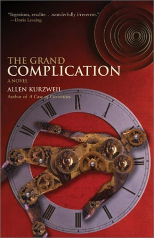 The Grand Complication by Allen Kurzweil