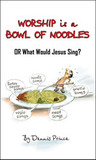Worship is a Bowl of Noodles - Or What Would Jesus Sing?