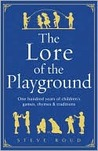 The Lore of the Playground: One Hundred Years of Children's Games, Rhymes & Traditions