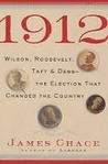 1912: Wilson, Roosevelt, Taft and Debs -The Election that Changed the Country