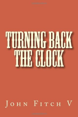 Turning Back the Clock by John Fitch V.