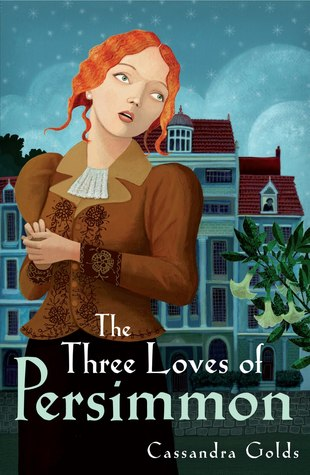 The Three Loves of Persimmon by Cassandra Golds