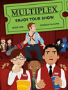 Multiplex: Enjoy Your Show (Book 1)