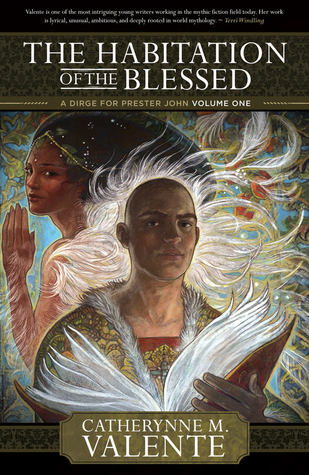 The Habitation of the Blessed by Catherynne M. Valente