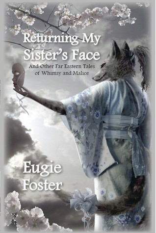 Returning My Sisters Face and Other Far Eastern Tales of Whimsy and Malice