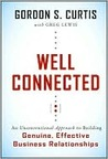 Well Connected: An Unconventional Approach to Building Genuine, Effective Business Relationships