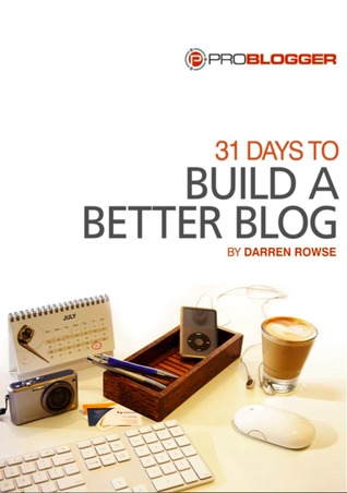 31 Days to Build A Better Blog by Darren Rowse