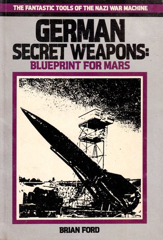 German Secret Weapons by Brian J. Ford