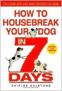 How to Housebreak Your Dog in 7 Days (Revised) How to Housebreak Your Dog in 7 Days (Revised)