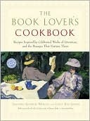 The Book Lovers Cookbook: Recipes Inspired by Celebrated Works of Literature, and the Passages That Feature Them