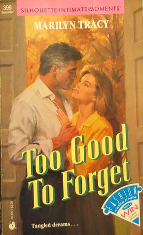 Too Good To Forget by Marilyn Tracy