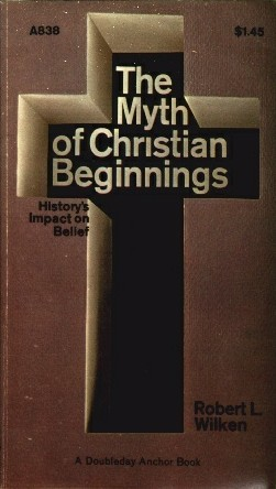 The Myth of Christian Beginnings by Robert Louis Wilken