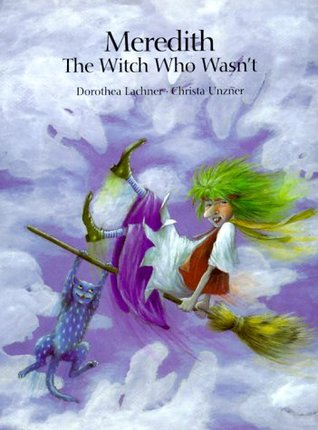 Meredith, the Witch Who Wasn't by Dorothea Lachner
