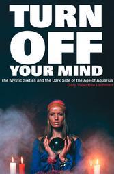 Turn Off Your Mind by Gary Lachman