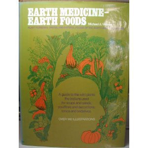 Earth Medicine  Earth Food: Plant Remedies, Drugs, And Natural Foods Of The North American Indians