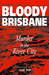 Bloody Brisbane: Murder In The River City