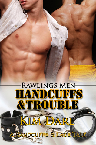 Handcuffs and Trouble by Kim Dare