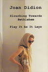 Slouching Towards Bethlehem / Play it as it Lays