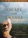 Escape from Rwanda: A True Story of Faith, Hope, and Survival