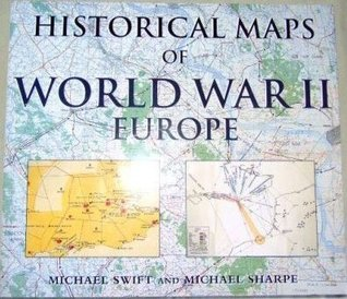 Historical Maps of World War II, Europe by Michael Swift