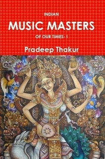 INDIAN MUSIC MASTERS OF OUR TIMES- I by Pradeep Thakur