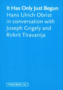 It Has Only Just Begun by Hans Ulrich Obrist
