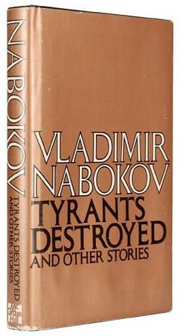 Tyrants Destroyed and Other Short Stories by Vladimir Nabokov