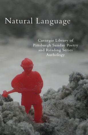 Natural Language: Carnegie Library of Pittsburgh Sunday Poetry and Reading Series Anthology