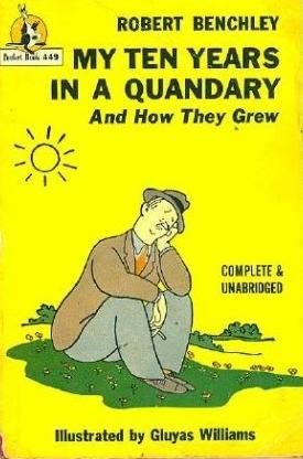 My Ten Years In A Quandry And How They Grew by Robert Benchley