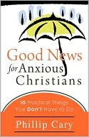 Good News for Anxious Christians by Phillip Cary