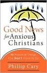 Good News for Anxious Christians: Ten Practical Things You Don't Have to Do