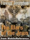 Wars of the Jews or Jewish War or the History of the Destruction of Jerusalem