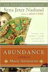 Abundance, A Novel of Marie Antoinette by Sena Jeter Naslund